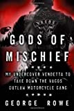 img - for Gods of Mischief: My Undercover Vendetta to Take Down the Vagos Outlaw Motorcycle Gang by Rowe, George (2/12/2013) book / textbook / text book