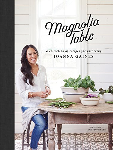 Magnolia Table: A Collection of Recipes for Gathering Kindle Edition by Joanna Gaines & ,‎ Marah Stets