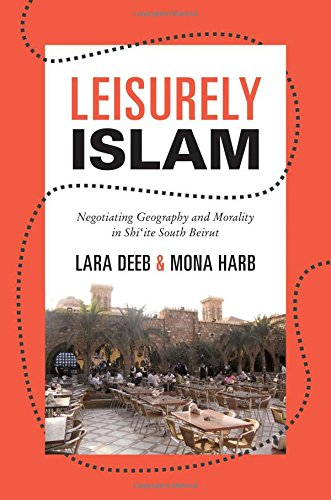 Leisurely Islam: Negotiating Geography and Morality in Shi'ite South Beirut (Princeton Studies in Muslim Politics) PDF