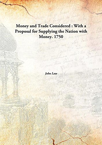Download Money and Trade Considered: With a Proposal for Supplying the Nation with Money. pdf epub