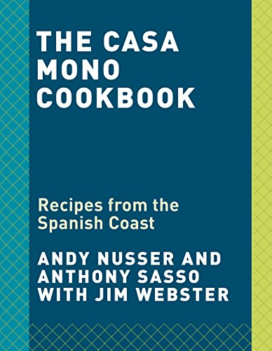 The Casa Mono Cookbook: Spanish Recipes from the New York Classic Restaurant by Andy Nusser, Anthony Sasso, Jim Webster