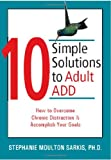 10 Simple Solutions to Adult ADD, Stephanie Moulton Sarkis, 1572244348