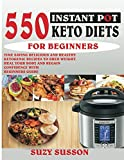 #7: 550 INSTANT POT KETO DIETS FOR BEGINNERS: Time-Saving Delicious and Healthy Ketogenic Recipes To Shed Weight, Heal Your Body And Regain Confidence With Beginners Guide