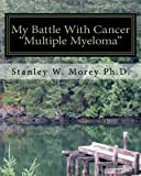 "My Battle With Cancer: ""Multiple Myeloma"""