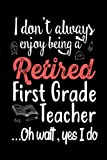 img - for I Don't Always Enjoy Being a Retired First Grade Teacher Oh Wait Yes I Do: Funny Retirement Gift Notebook for Teacher book / textbook / text book