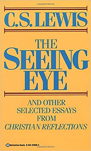 the seeing eye and other selected essays from christian  the seeing eye and other selected essays from christian reflections c s lewis 9780345328663 com books