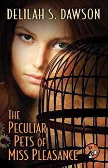 The Peculiar Pets of Miss Pleasance (A Blud Novel Series Book 3) by [Dawson, Delilah S.]