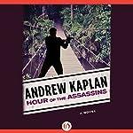 Hour of the Assassins: A Novel | Andrew Kaplan