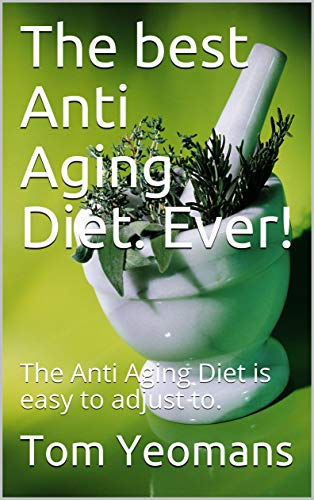 51cihKhumXL - The Best Anti Aging Diet. Ever!: The Anti Aging Diet That Is easy and Free. (antiaging Book 1)
