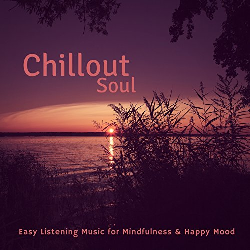 Chillout Soul (Easy Listening Music For Mindfulness and amp; Happy Mood)