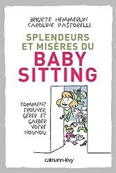 Splendeurs et misères du baby-sitting: Comment trouver, gérer et garder votre nounou