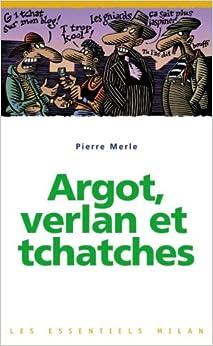 Les Essentiels Milan: Argot, Verlan ET Tchatches (French Edition)