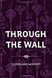 img - for Through the Wall by Cleveland Moffett (2016-02-27) book / textbook / text book