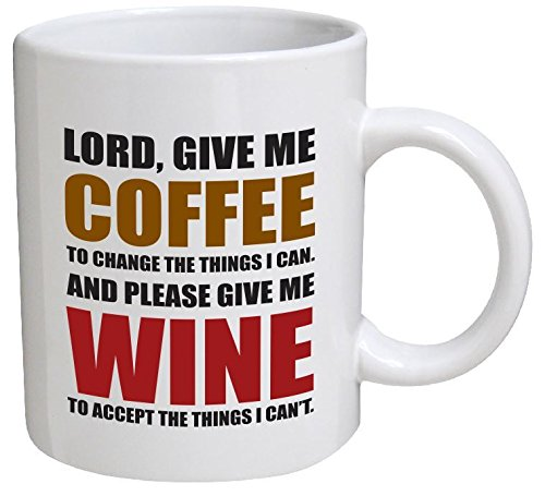 Funny Mug - Lord, give me coffee to change the things I can. And please give me wine - 11 OZ Coffee Mugs - Funny Inspirational and (Best Coffee Mug Thing Coffee Mugs)