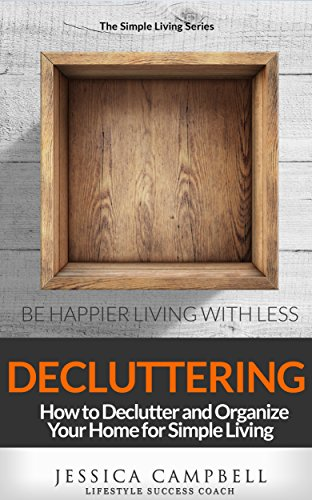 Decluttering: How to Declutter and Organize Your Home for Simple Living (The Simple Living Series)