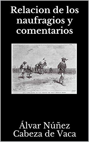 Relacion de los naufragios y comentarios (Spanish Edition) by [Núñez Cabeza de Vaca