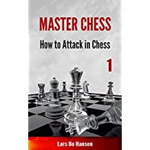 How to Attack in Chess (Master Chess Book 1)