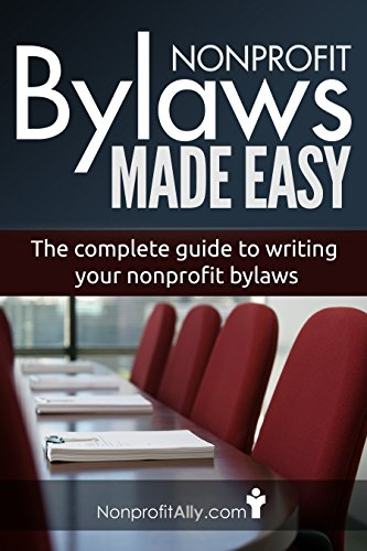 Nonprofit Bylaws Made Easy: The Complete Guide to Writing your Nonprofit Bylaws (Nonprofit Bylaws, Start a Nonprofit, Become a 501.c.3, Nonprofit E-books) (Example Of Bylaws For Non Profit Organization)