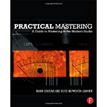 Practical Mastering: A Guide to Mastering in the Modern Studio