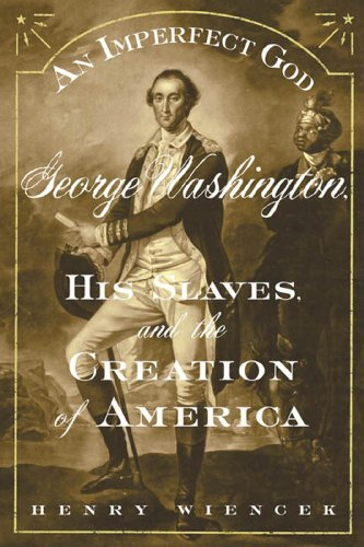 An Imperfect God: George Washington, His Slaves, and the Creation of America by [Wiencek, Henry]