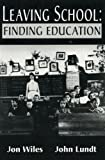 Leaving School : Finding Education, Wiles, Jon and Lundt, John, 0974873101