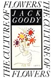 The Culture of Flowers, Jack Goody, 0521424844