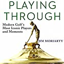 Playing Through: Modern Golf's Most Iconic Players and Moments Audiobook by Jim Moriarty Narrated by Mark Mickelson
