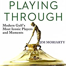 Playing Through: Modern Golf's Most Iconic Players and Moments | Livre audio Auteur(s) : Jim Moriarty Narrateur(s) : Mark Mickelson