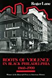 Roots of Violence in Black Philadelphia, 1860-1900, Roger Lane, 0674779789