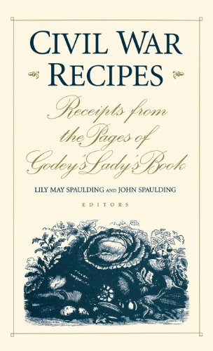 Civil War Recipes: Receipts from the Pages of Godey's Lady's