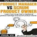 Agile Product Management: Product Manager vs Scrum Product Owner: Learn How to Go from a Traditional Product Manager to a Scrum Product Owner Audiobook by  Paul Vii Narrated by Randal Schaffer