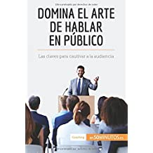 Domina el arte de hablar en público: Las claves para cautivar a la audiencia (Spanish Edition)