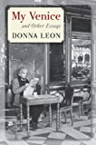 My Venice and Other Essays, Donna Leon, 1410467236