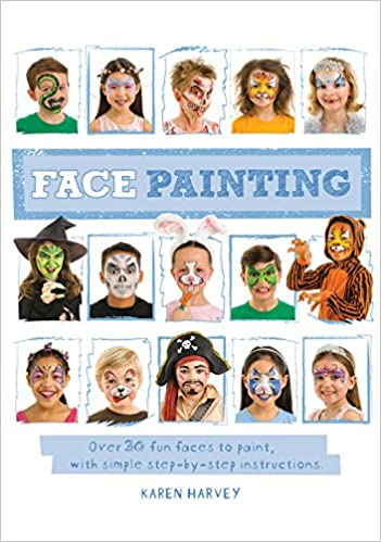 Face Painting Over 30 Faces To Paint With Simple Step By Step