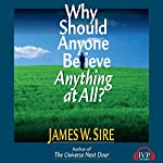 Why Should Anyone Believe Anything at All | James W. Sire