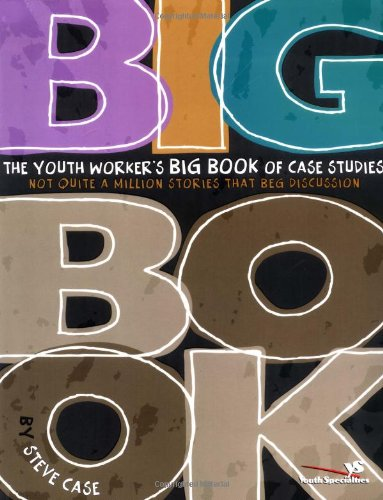 The Youth Worker's Big Book of Case Studies: Not Quite a Million Stories That Beg Discussion (Youth Specialties (Zonderv
