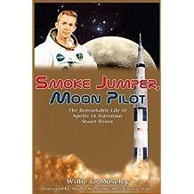 Smoke Jumper, Moon Pilot: The Remarkable Life of Apollo 14 Astronaut Stuart Roosa