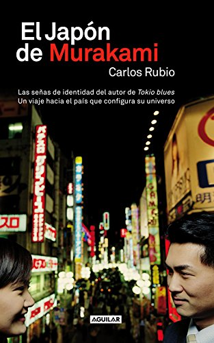 El Japón de Murakami: Las señas de identidad del autor de Tokio blues. Un viaje hacia el país que conf (Punto de mira) Tapa dura – 30 oct 2012 CARLOS RUBIO ROSSELL AGUILAR 8403013086 LITERARY CRITICISM / General