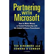 Partnering with Microsoft: How to Make Money in Trusted Partnership with the Global Software Powerhouse 1st , 1st P edition by Ted Dinsmore, Edward O'Connor (2005) Hardcover