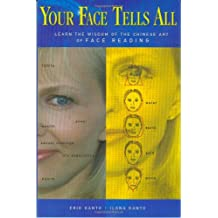 Your Face Tells All: Learn the Wisdom of the Chinese Art of Face Reading