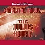 The Julius House: An Aurora Teagarden Mystery, Book 4   Charlaine Harris