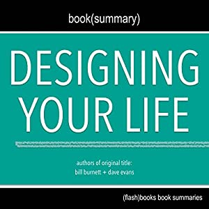 Summary of Designing Your Life by Bill Burnett, Dave Evans Audiobook