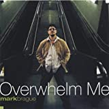 Overwhelm Me by Brague, Mark (2005-03-01)