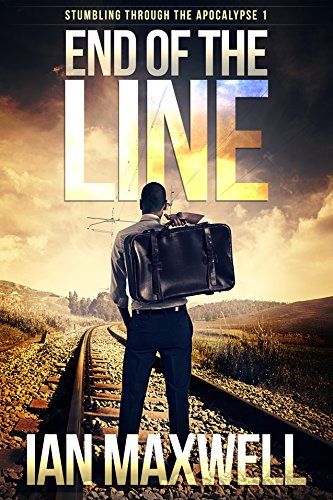 End of the Line (Stumbling Through the Apocalypse Book 1)