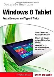 Das große Buch zum Windows 8 Tablet - Praxislösungen und Tipps & Tricks