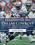 img - for Legends of the Dallas Cowboys: Tom Landry, Troy Aikman, Emmitt Smith, and Other Cowboys Stars by Cody Monk (2013-09-03) book / textbook / text book