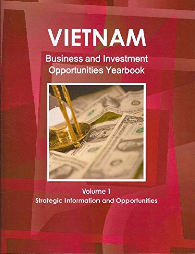 1: Vietnam Business and Investment Opportunities Yearbook: Strategic, Practical Information and Contacts by Intl Business Pubns USA