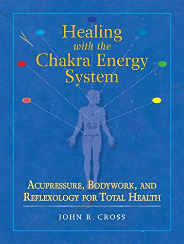 Healing With The Chakra Energy System  Acupressure  Bodywork  And Reflexology For Total Health