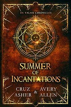 Summer of Incantations (de Valais Chronicles Book 1) by [Asher, Cruz, Allen, Avery]
