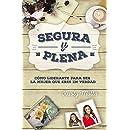 Segura y plena: Cómo liderarte para ser la mujer que eres en verdad (Spanish Edition)